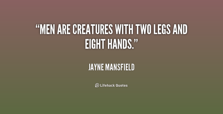 Thick Thighs Quotes men are creatures with two legs and eight hands jayne mansfield