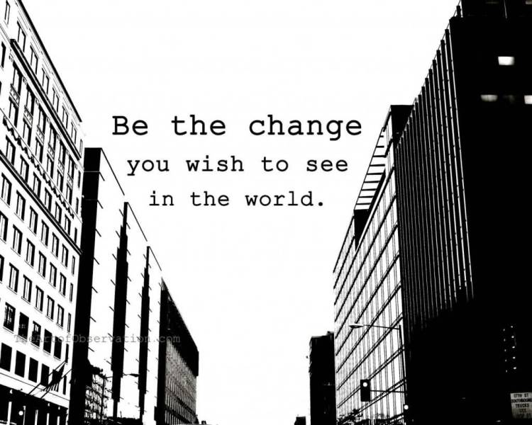 Thrill Quotes be the change you wish to see in the world`
