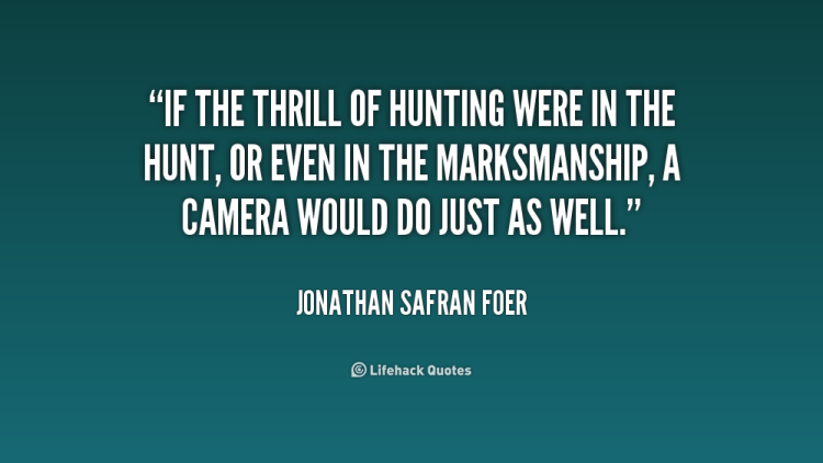 Thrill Quotes if the thrill of hunting were in the hunt