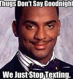 Thugs don't say goodnights Good Night Meme