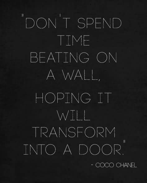 Time Quotes Don't spend time beating on a wall hoping to transform it into a door Coco Chanel (2)