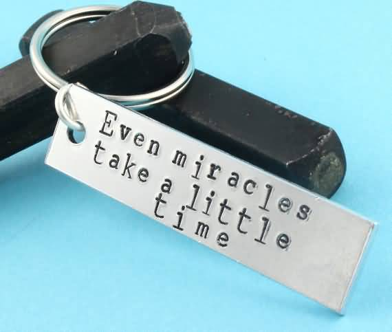 Time Quotes Even miracles take a little time