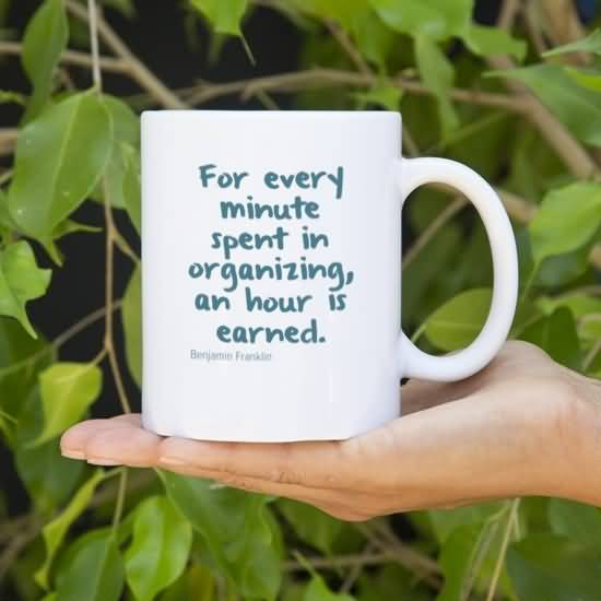 Time Quotes For every minute spent in organizing an hour is earned Benjamin Franklin