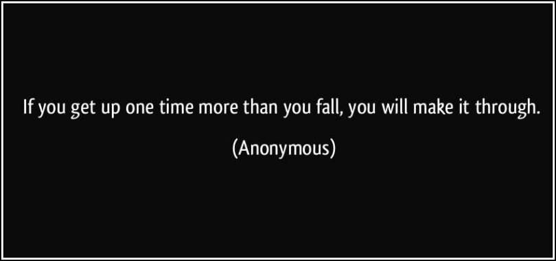 Time Quotes If you get up one time more than you fall you will make it through Anonymous