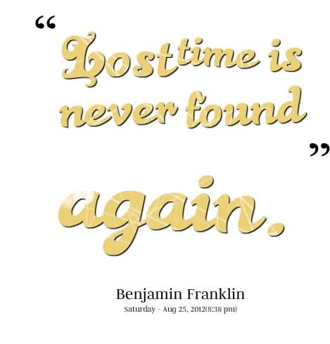 Time Quotes Lost time is never found again Benjamin Franklin