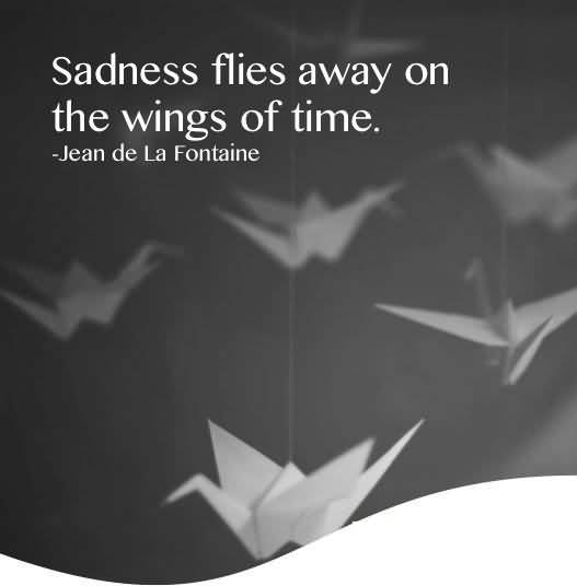 Time Quotes Sadness flies away on the wings of time Jean de La Fontaine