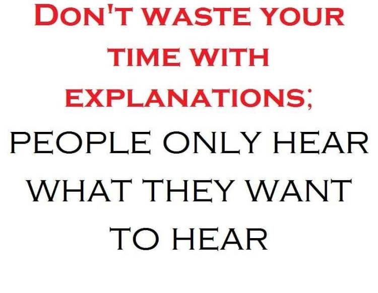 Time Sayings Don't waste your time with explanation people only hear what they want to hear