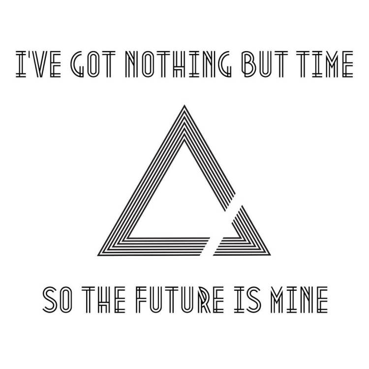 Time Sayings I've got nothing but time so the future is mine