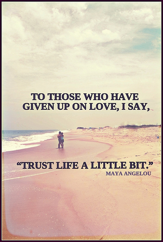 Trust Quotes To Those Who Have Given Up On Love I Say Trust Life A Little Bit