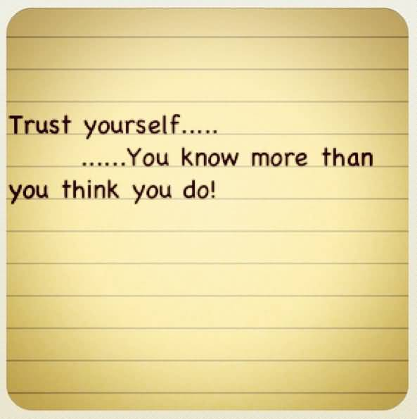Trust Quotes Trust Yourself You Know More Than You Think You