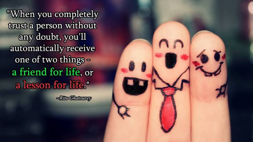 Trust Quotes When You Completely Trust A Person Without Any Doubt You'll Automatically Receive One Of Two Things A Friend For Life