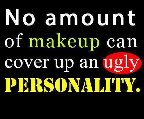 Ugly Quotes No amount of makeup can cover up an ugly personality