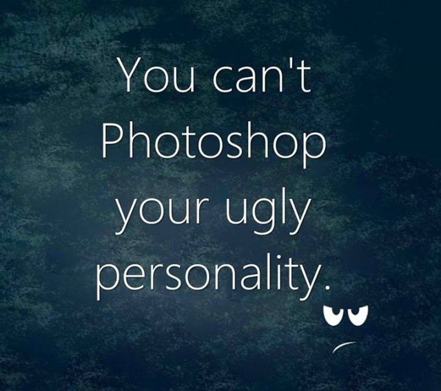 Ugly Quotes You can't Photoshop your ugly personality