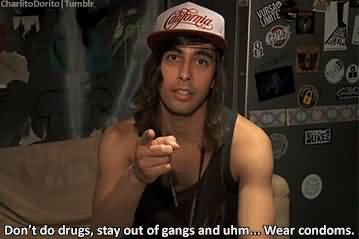 Vic Fuentes Quotes Don't do drugs stay out of gangs and uhm wear condoms