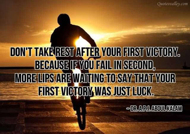 Victory Sayings don't take rest after your first victory because if you fail in second