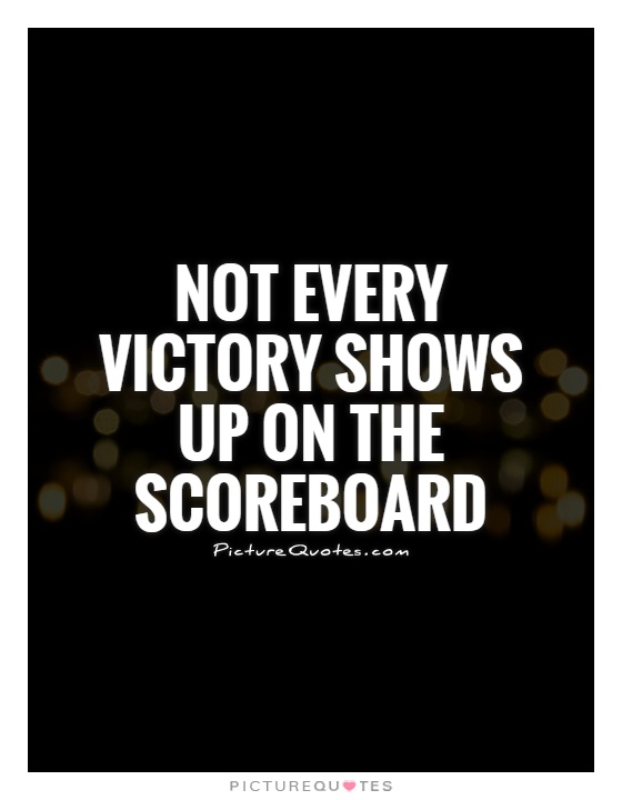 Victory Sayings not every victory shows up on the scoreboard