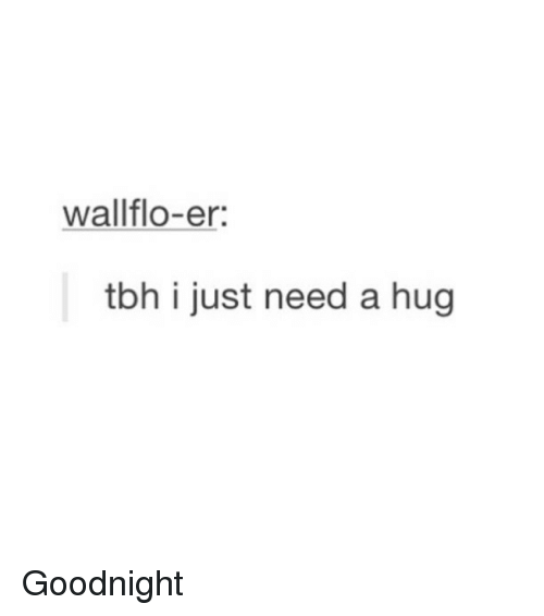 Wallflo er tbh i just need a hug Funny Hug Meme