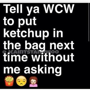 Wcw Quotes Tell yak WCW to put ketchup in the bag next time without me asking
