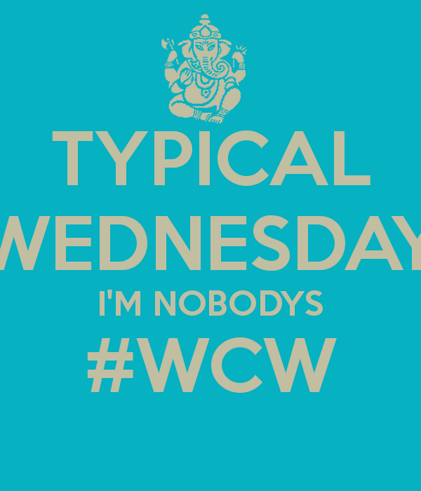 Wcw Quotes Typical wednesday i'm nobody's #WCW (2)