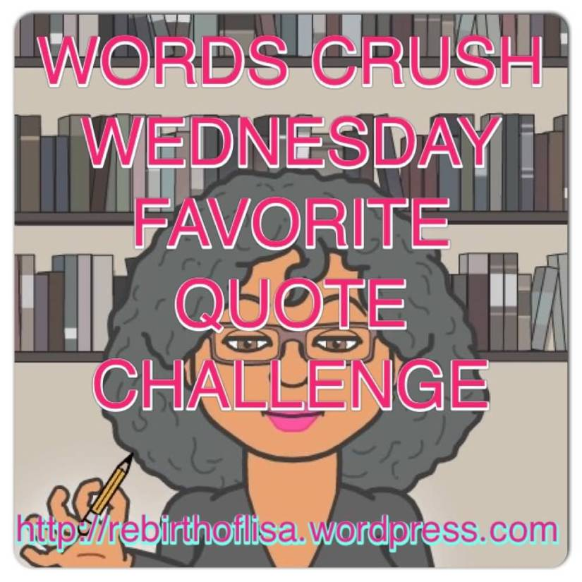 Wcw Quotes Words crush wednesday favorite quote challenge