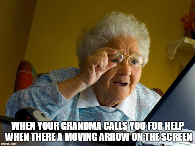 When Your Grandma Calls You For Help When There Grandma Internet Memes
