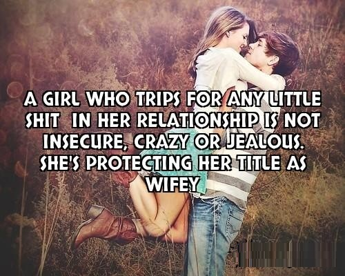 Wifey Quotes A girl who trips for any little shit in her relationship is not insecure crazy or jealous