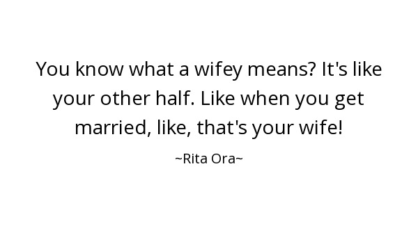 Wifey Quotes You know what a wifey means It's like your other half