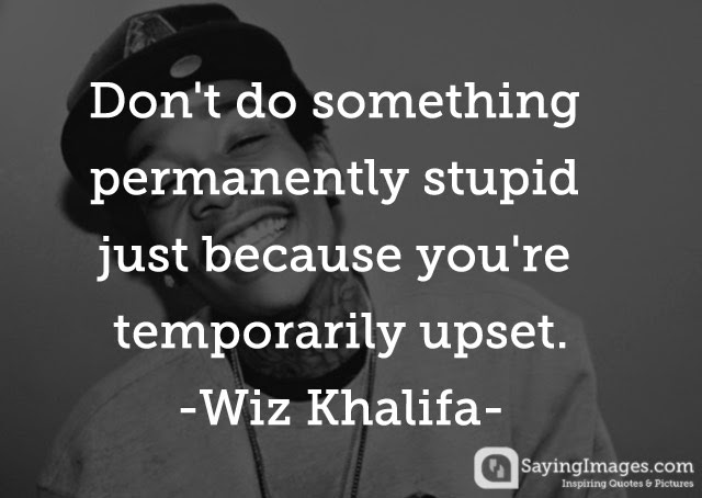 Wiz Khalifa Quotes don't do something permanently stupid