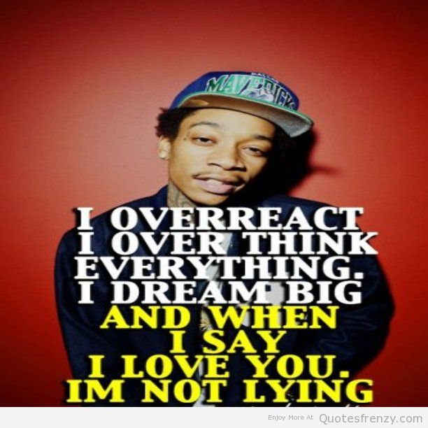 Wiz Khalifa Quotes i overreact i over think everything