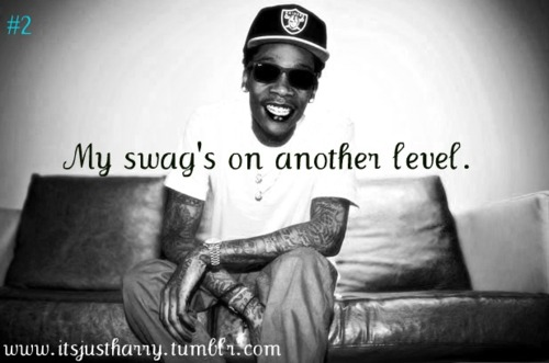 Wiz Khalifa Quotes my swag s on another level