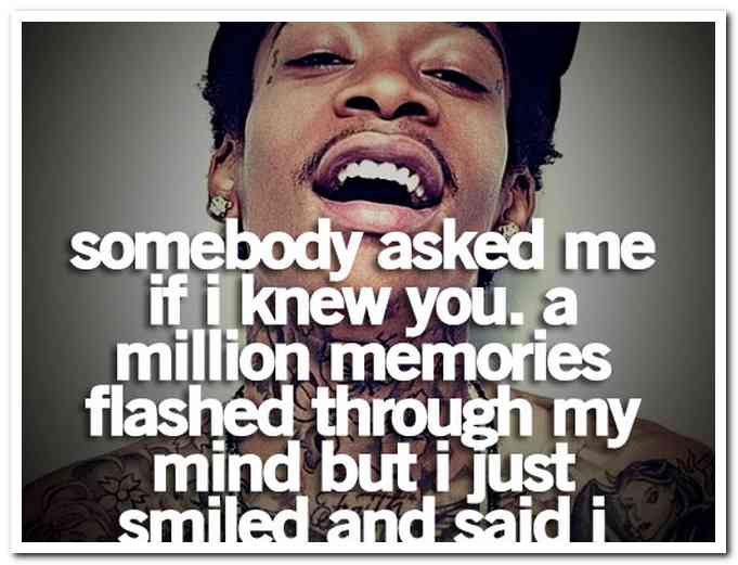 Wiz Khalifa Quotes somebody asked me if i knew you a million memories
