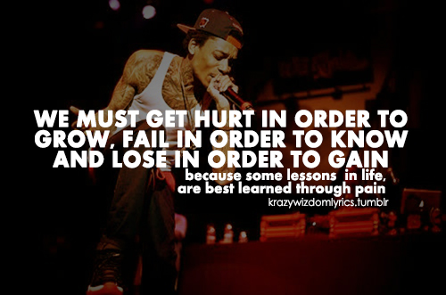 Wiz Khalifa Quotes we just get hurt in order to grow fail in order to know