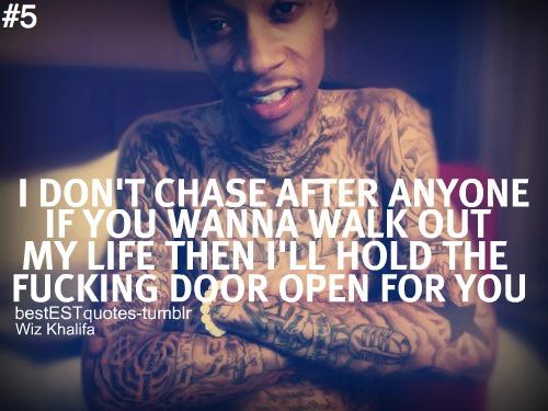 Wiz Khalifa Sayings i don't chase after anyone if you wanna walk out