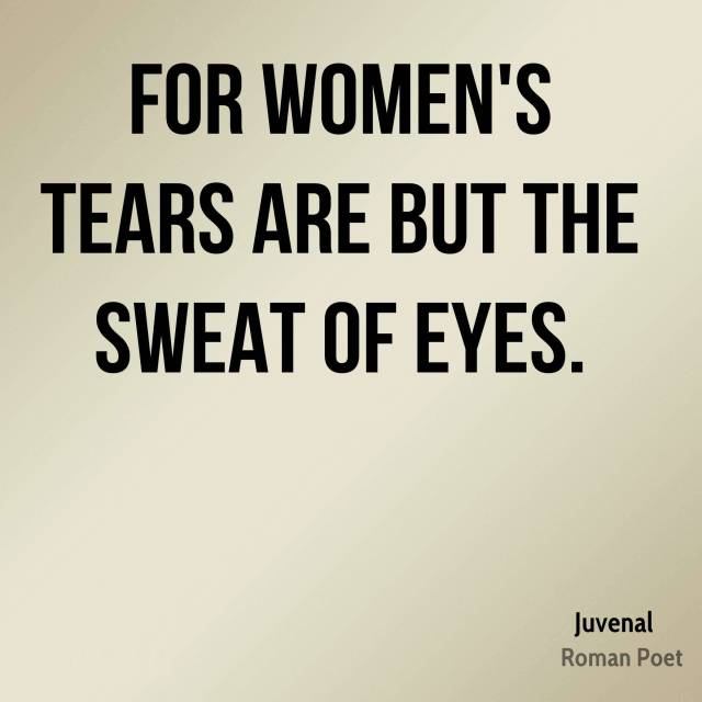 Women Quotes For Women's Tears Are But The Sweat Of Eyes Juvenal
