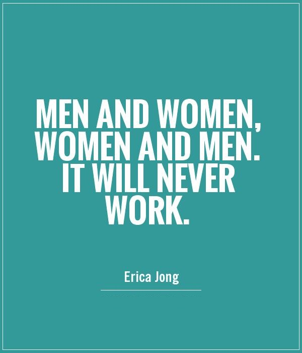 Women Quotes Men And Women, Women And Men. It Will Never Work Erica Jong