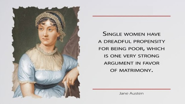 Women Quotes Single Women Have A Dreadful Propensity For Being Poor Jane Austen