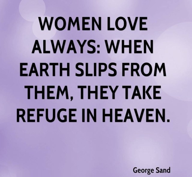 Women Quotes Women Love Always When Earth Slips From Them George Sand