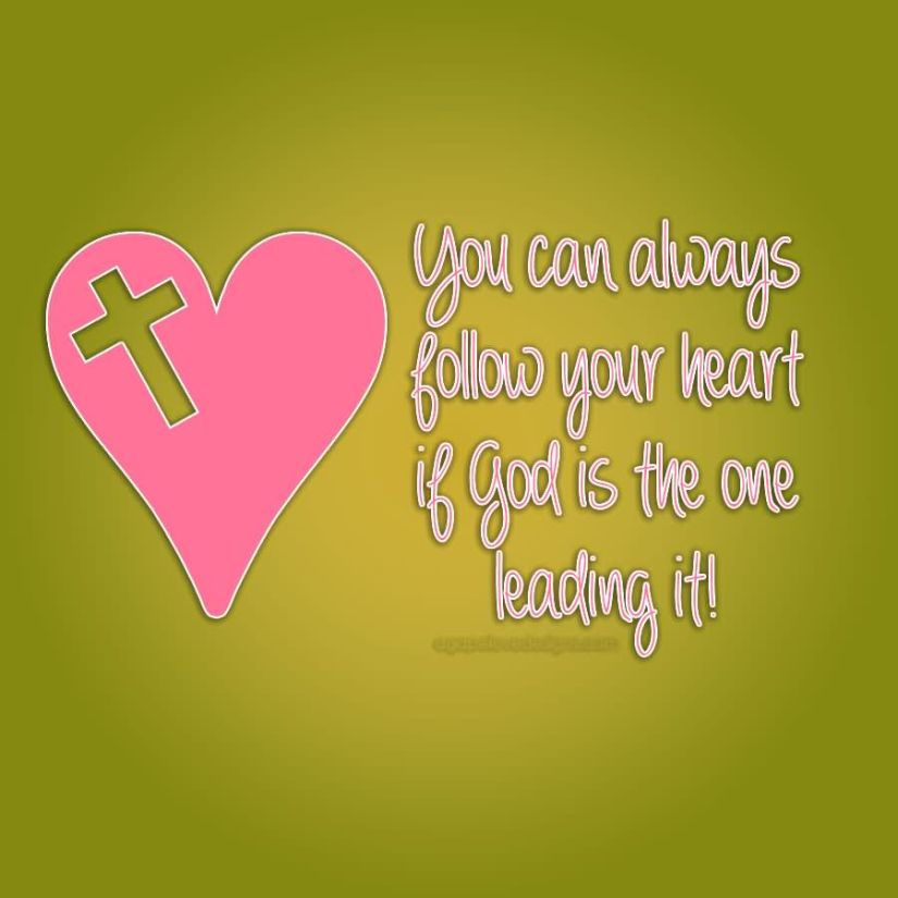 You Have My Heart Quotes you can always follow your heart if god is the one leading it