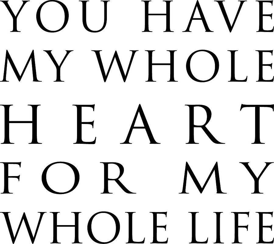 You Have My Heart Quotes You Have My Whole Heart For My Whole Life (2