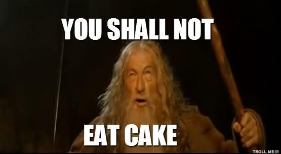 You shall not eat cake Funny Cake Meme