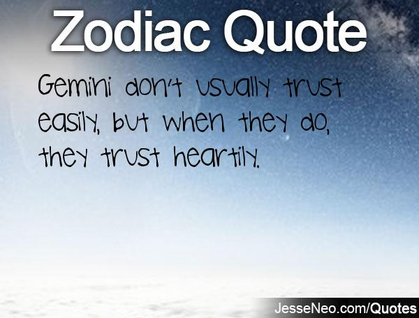 Zodiac Sayings gemini don't usually trust easily but when they do they trust heartily