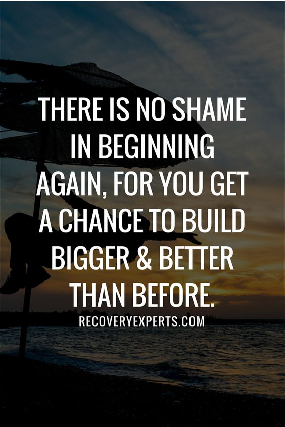 addiction Quotes there is no shame in beginning again for you