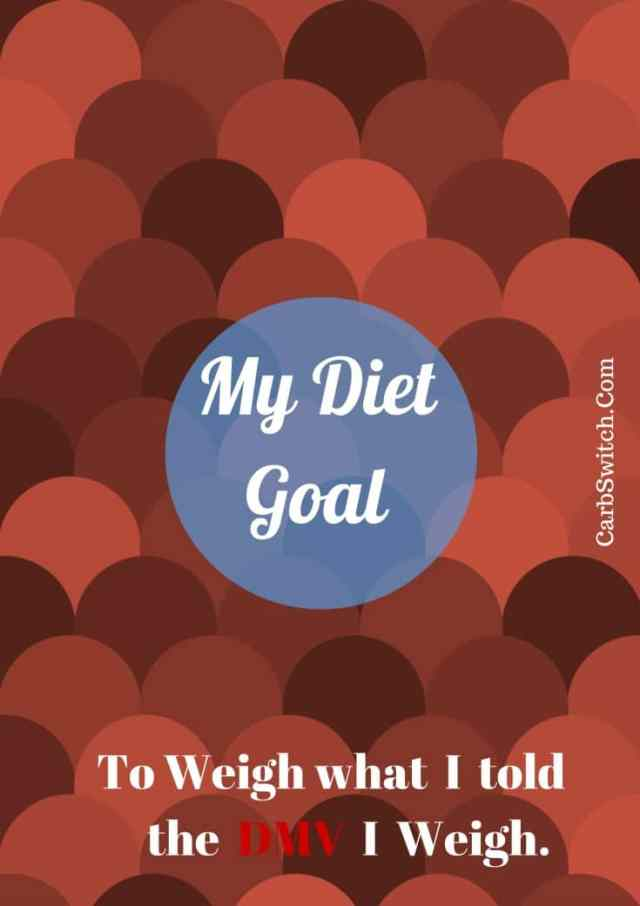 diet quote my diet goal to weigh what i told the dmv i weigh