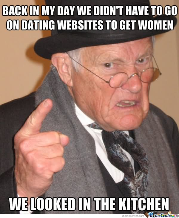 Back in my day we didn't have to go on dating Memes