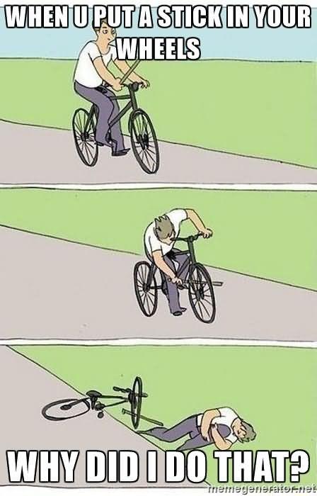 Bike Meme When u put a stick in your wheels