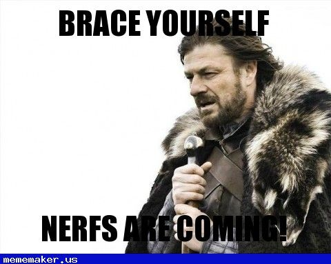 Brace yourself nerfs are coming Cool Memes