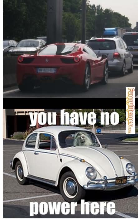 Car Meme You have no power here