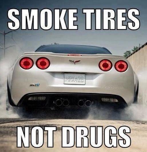 Car Memes smoke tires not drugs