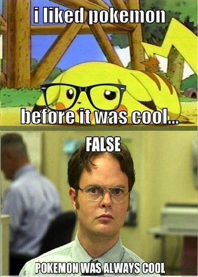 Cool Meme i liked Pokémon before it was cool false