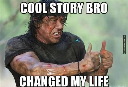Cool Memes cool story bro changed my life